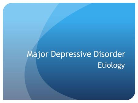 Major Depressive Disorder Etiology. Etiology-what are the causes of MDD? Establishing the etiology of a psychological disorder is difficult. Diagnostic.