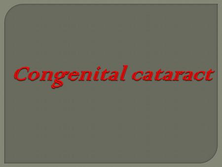 Congenital cataract.