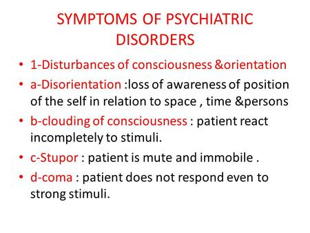 SYMPTOMS OF PSYCHIATRIC DISORDERS 1-Disturbances of consciousness &orientation a-Disorientation :loss of awareness of position of the self in relation.