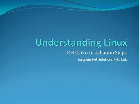 RHEL 6.0 Installation Steps Magnum Net Solutions Pvt. Ltd.