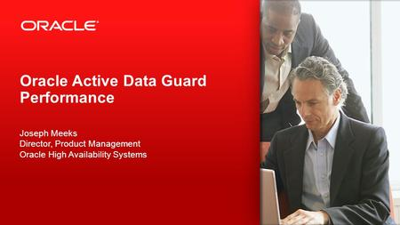 Copyright © 2012, Oracle and/or its affiliates. All rights reserved. 1 Oracle Active Data Guard Performance Joseph Meeks Director, Product Management Oracle.