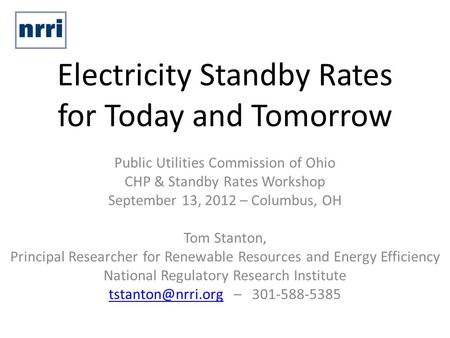 Electricity Standby Rates for Today and Tomorrow Public Utilities Commission of Ohio CHP & Standby Rates Workshop September 13, 2012 – Columbus, OH Tom.