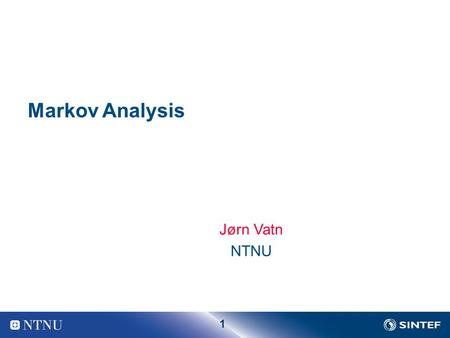 "1 Markov Analysis Jørn Vatn NTNU. 2 Introduction Markov analysis is used to model systems which have many different states These states range from ""perfect."
