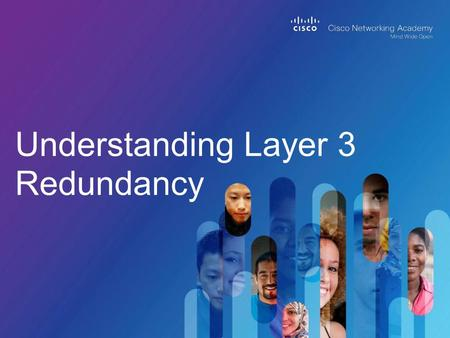 Understanding Layer 3 Redundancy. © 2013 Cisco and/or its affiliates. All rights reserved. Cisco Public 2 Upon completing this lesson, you will be able.
