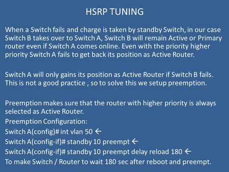 HSRP TUNING When a Switch fails and charge is taken by standby Switch, in our case Switch B takes over to Switch A, Switch B will remain Active or Primary.