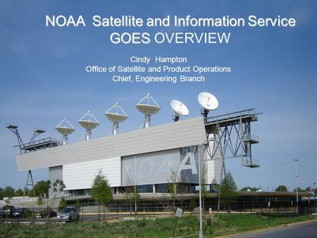 NOAA Satellite and Information Service GOES NOAA Satellite and Information Service GOES OVERVIEW Cindy Hampton Office of Satellite and Product Operations.