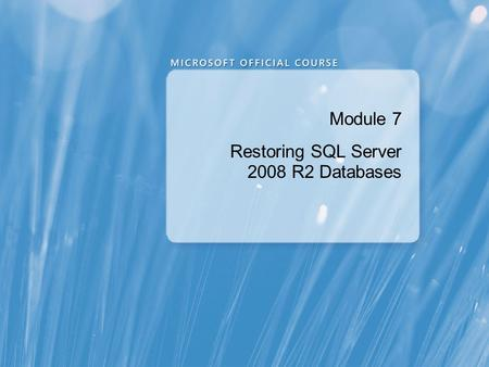 Module 7 Restoring SQL Server 2008 R2 Databases. Module Overview Understanding the Restore Process Restoring Databases Working with Point-in-time Recovery.