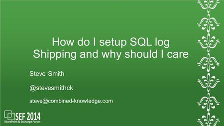 How do I setup SQL log Shipping and why should I care Steve