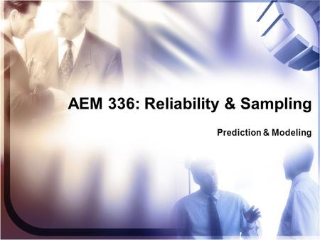 AEM 336: Reliability & Sampling Prediction & Modeling.
