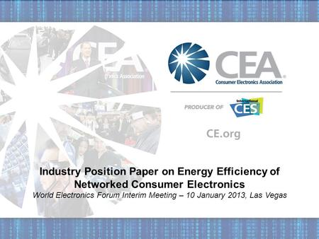 Industry Position Paper on Energy Efficiency of Networked Consumer Electronics World Electronics Forum Interim Meeting – 10 January 2013, Las Vegas.