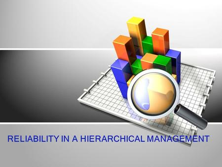 RELIABILITY IN A HIERARCHICAL MANAGEMENT. 1 LITERATURE REVIEW & METHODS THE RESULTS OF THE PRESENTATION CONTENT 2 3 INTRODUCTION AND OBJECTIVE.