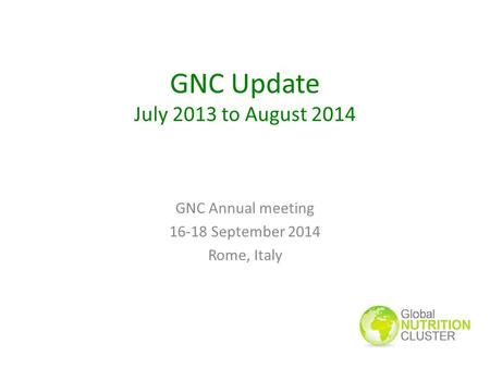 GNC Update July 2013 to August 2014 GNC Annual meeting 16-18 September 2014 Rome, Italy.