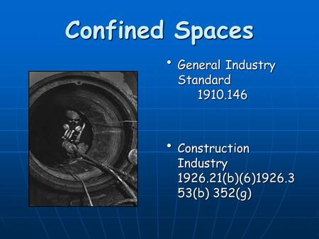 Confined Spaces General Industry Standard 1910.146 General Industry Standard 1910.146 Construction Industry 1926.21(b)(6)1926.3 53(b) 352(g) Construction.