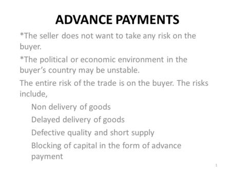 ADVANCE PAYMENTS *The seller does not want to take any risk on the buyer. *The political or economic environment in the buyer's country may be unstable.