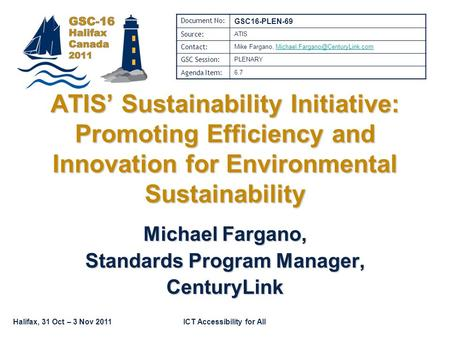 Halifax, 31 Oct – 3 Nov 2011ICT Accessibility for All Michael Fargano, Standards Program Manager, CenturyLink ATIS' Sustainability Initiative: Promoting.