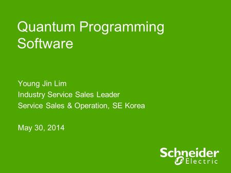 Quantum Programming Software Young Jin Lim Industry Service Sales Leader Service Sales & Operation, SE Korea May 30, 2014.