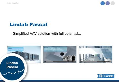 Lindab Pascal - Simplified VAV solution with full potential...