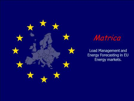 Load Management and Energy Forecasting in EU Energy markets. Matrica.