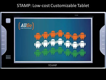 STAMP STAMP: Low-cost Customizable Tablet. STAMP About AllGo 7 years, 75 people Embedded multimedia product design services Hardware, Firmware/DSP, Software,
