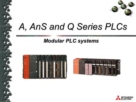Modular PLC systems A, AnS and Q Series PLCs. System concept Wide range of solutions Added functions for Q series A, AnS and Q Series PLCs Questions.