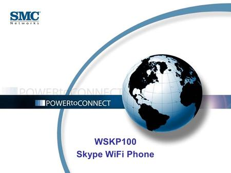 WSKP100 Skype WiFi Phone. WSKP100 – Skype WiFi Phone Overview Main Features Key Definition Applications Why WSKP100 ?! Target Audience.
