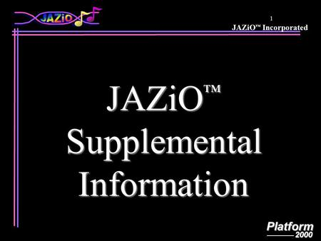 JAZiO ™ IncorporatedPlatform2000 1 JAZiO ™ Supplemental SupplementalInformation.