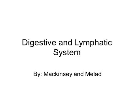 Digestive and Lymphatic System By: Mackinsey and Melad.