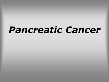 Pancreatic Cancer.