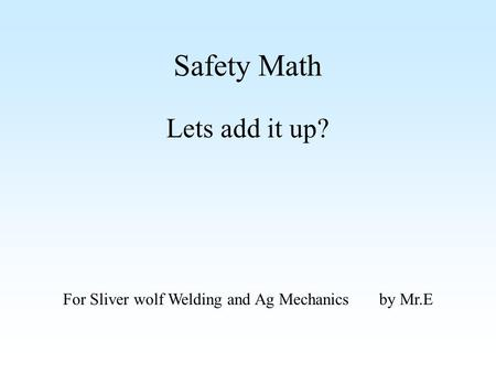 Safety Math Lets add it up? For Sliver wolf Welding and Ag Mechanics by Mr.E.