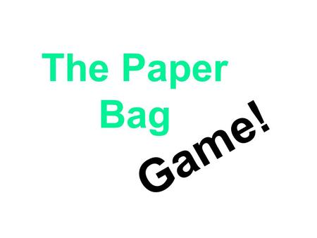 The Paper Bag Game!.