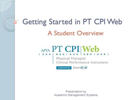 Getting Started in PT CPI Web A Student Overview Presentation by Academic Management Systems.