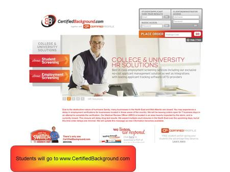"Students will go to www.CertifiedBackground.com. In the top right hand corner you will type in your package code in the box that says ""Place Order."" Then."