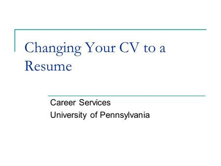 Changing Your CV to a Resume Career Services University of Pennsylvania.
