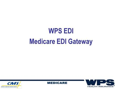 WPS EDI Medicare EDI Gateway. Slide 2 About this PowerPoint… This presentation is not intended to replace the Medicare EDI Gateway user guide. The purpose.