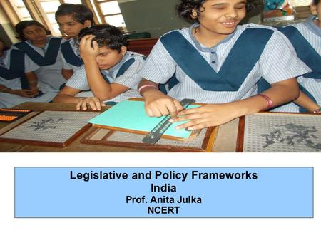 Legislative and Policy Frameworks India Prof. Anita Julka NCERT.