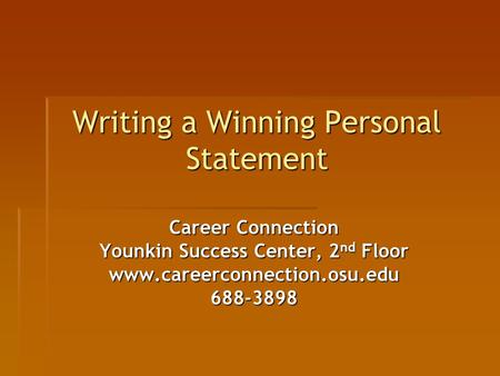 Writing a Winning Personal Statement Career Connection Younkin Success Center, 2 nd Floor www.careerconnection.osu.edu688-3898.