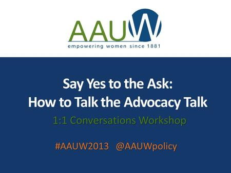 Say Yes to the Ask: How to Talk the Advocacy Talk 1:1 Conversations Workshop