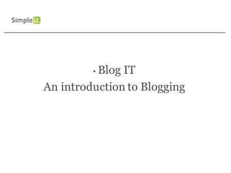 Blog IT An introduction to Blogging. What Is Blogging? Blog stands for Web Log. They are an online dairy or journal. For example could use a blog to Make.