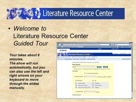 Welcome to Literature Resource Center Guided Tour Tour takes about 8 minutes. The show will run automatically, but you can also use the left and right.