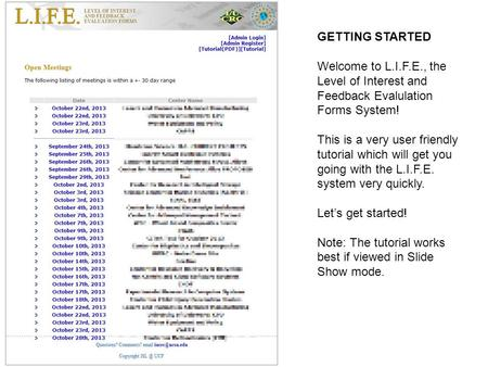 GETTING STARTED Welcome to L.I.F.E., the Level of Interest and Feedback Evalulation Forms System! This is a very user friendly tutorial which will get.