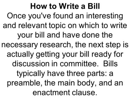 How to Write a Bill Once you've found an interesting and relevant topic on which to write your bill and have done the necessary research, the next step.