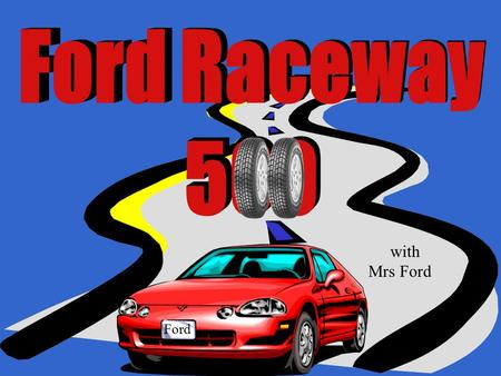 with Mrs Ford Ford Complete a Qualifying Lap and Two Races to Win the Cup 1. Qualifying Lap 2. A1 Motor Speedway 3. Canterbury 500 Click here to begin.