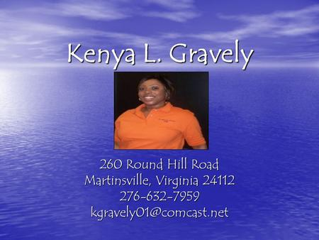 Kenya L. Gravely 260 Round Hill Road Martinsville, Virginia 24112 276-632-7959