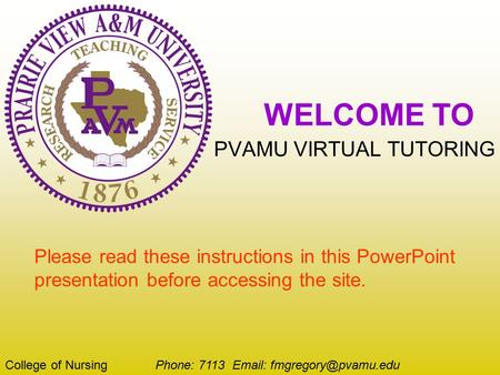 WELCOME TO PVAMU VIRTUAL TUTORING College of Nursing Phone: 7113   Please read these instructions in this PowerPoint presentation.