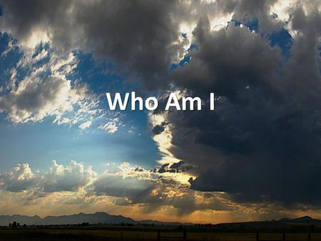 Who Am I. I'm Who am I, that the Lord of all the earth would care to know my name, would care to feel my hurt? would care to know my name, would care.