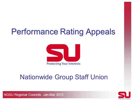 NGSU Regional Councils: Jan-Mar 2015 Performance Rating Appeals Nationwide Group Staff Union.
