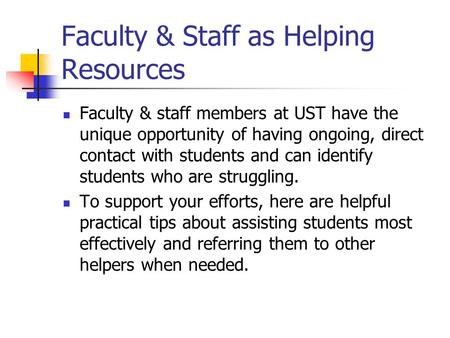 Faculty & Staff as Helping Resources Faculty & staff members at UST have the unique opportunity of having ongoing, direct contact with students and can.