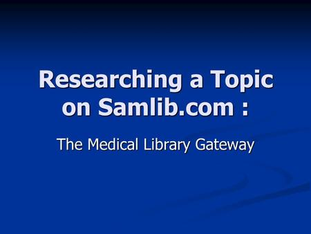 Researching a Topic on Samlib.com : The Medical Library Gateway.