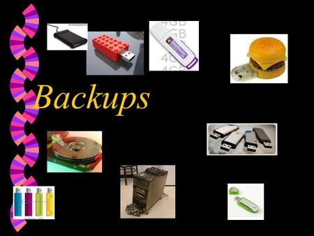 Backups Why Is it important to back up your files? w If you've ever been in a situation in which you've almost completed an important project, only to.
