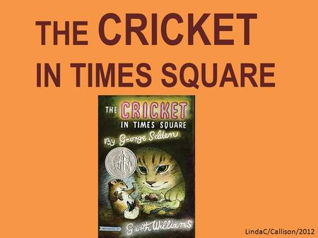 THE CRICKET IN TIMES SQUARE LindaC/Callison/2012.